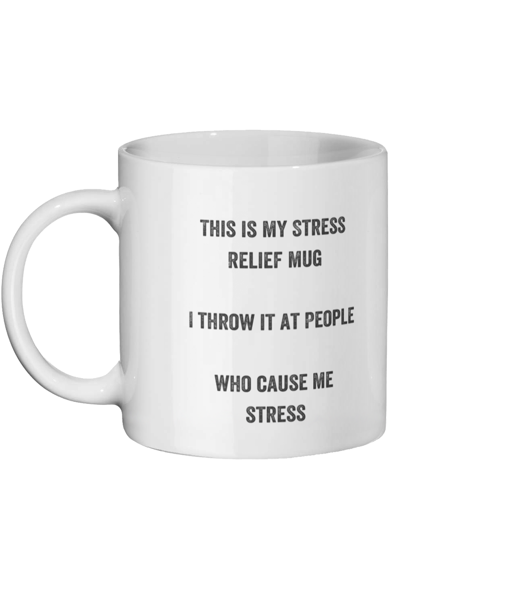 Stress Relief Mug. A mug with writing on the side which says this is my stress mug. I throw it at people who cause me stress.