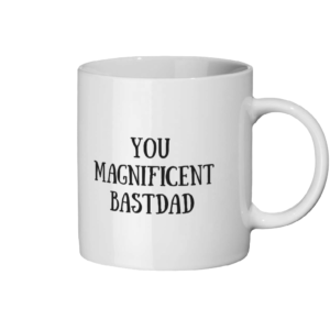 You Magnificent BastDad Mug Right side