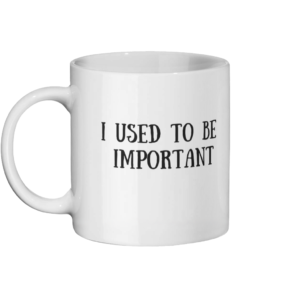I Used To Be Important Mug Left-side