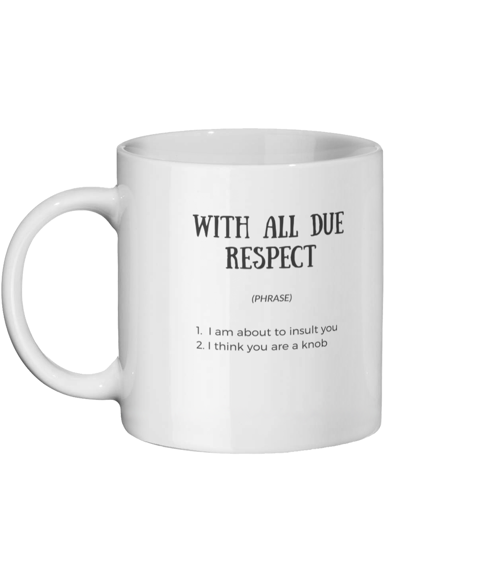 With All Due Respect Mug Left-side