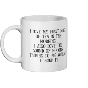 I Love My First Mug Of Tea In The Morning Mug Mock Up