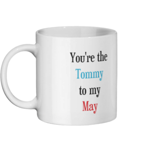 You're the Tommy to my May Mug Left-side