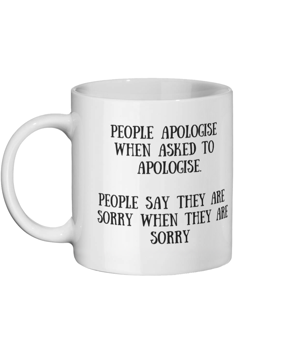 People Apologise When Asked To Apologise Mug Left