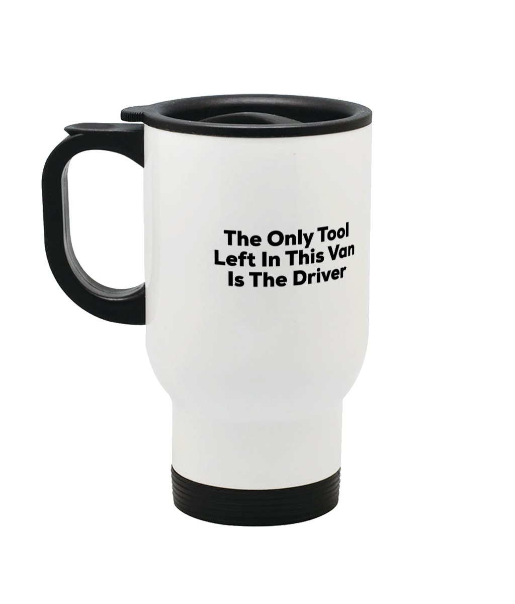 The Only Tool Left In This Van Is The Driver Travel Mug